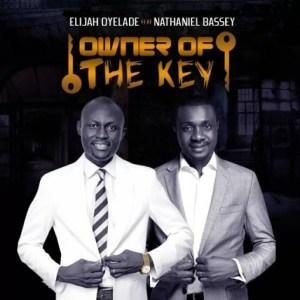 Elijah Oyelade - Owner Of The Key Ft. Nathaniel Bassey